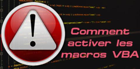 Pourquoi et comment activer les macros VBA